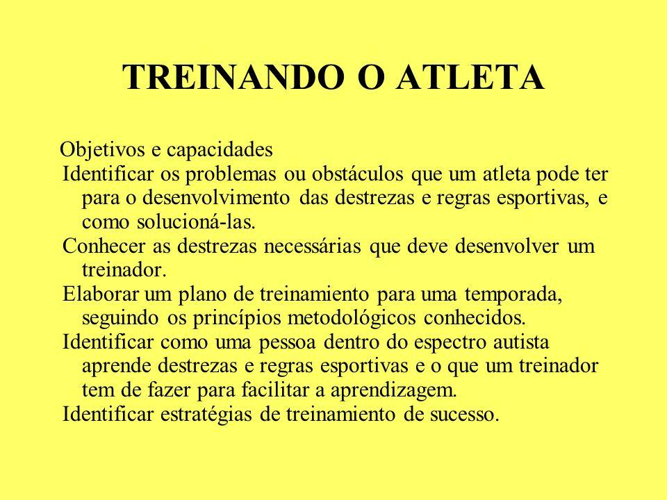 TREINANDO O ATLETA Objetivos e capacidades Identificar os problemas ou obstáculos que um atleta pode ter para o desenvolvimento das destrezas e regras