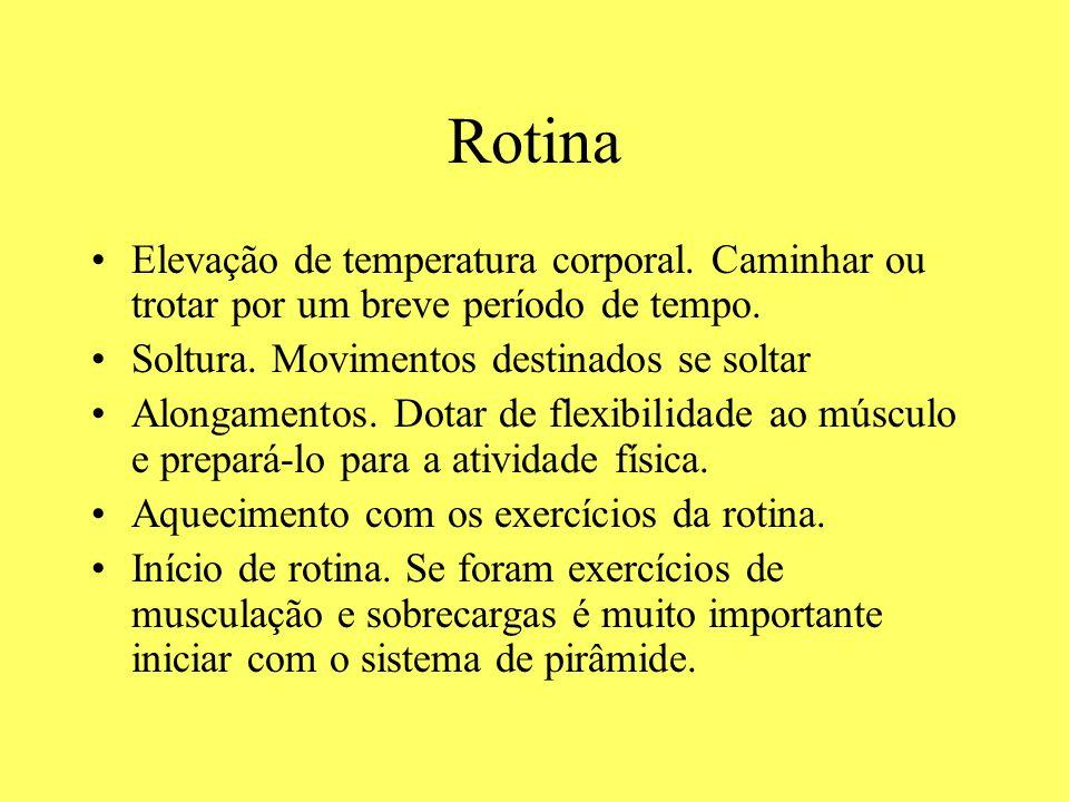 Rotina Elevação de temperatura corporal. Caminhar ou trotar por um breve período de tempo. Soltura. Movimentos destinados se soltar Alongamentos. Dota