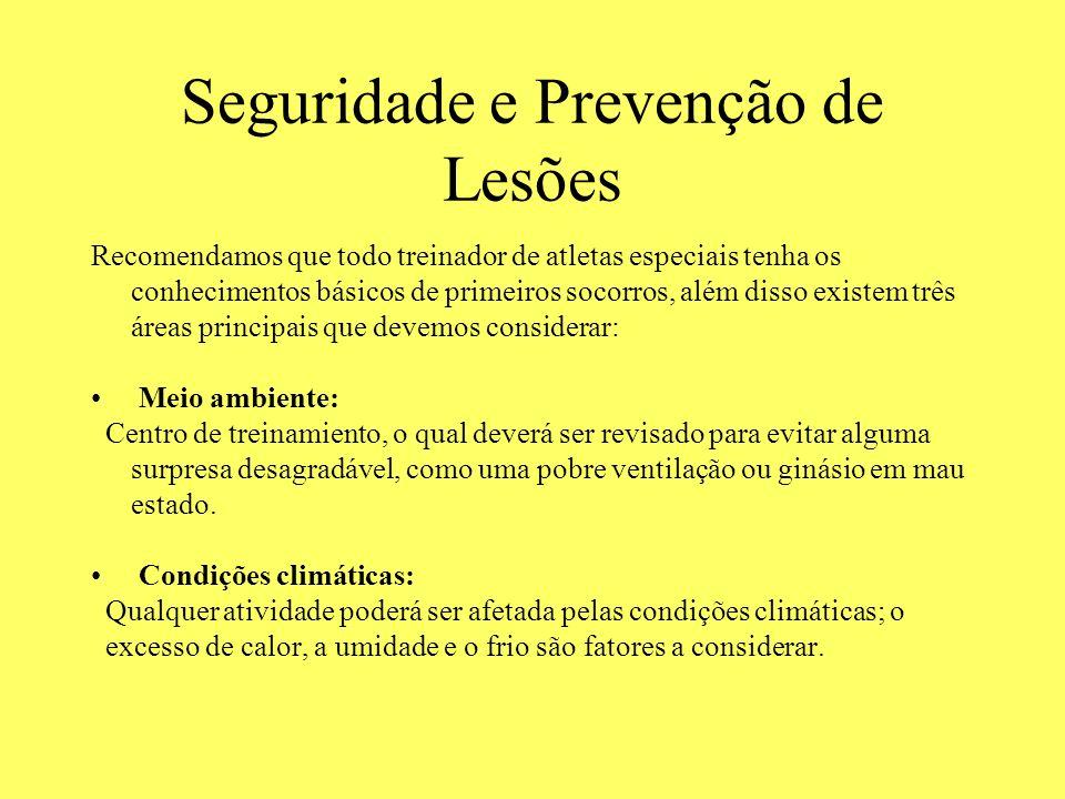 Seguridade e Prevenção de Lesões Recomendamos que todo treinador de atletas especiais tenha os conhecimentos básicos de primeiros socorros, além disso