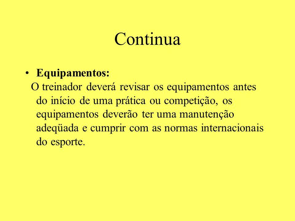 Continua Equipamentos: O treinador deverá revisar os equipamentos antes do início de uma prática ou competição, os equipamentos deverão ter uma manute