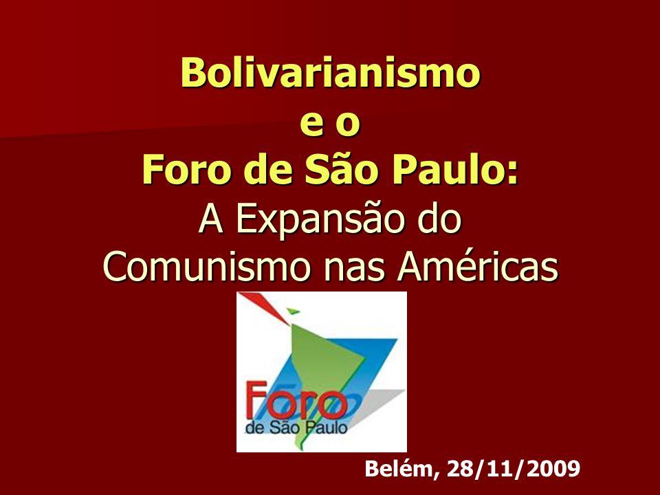 Bolivarianismo e o Foro de São Paulo: A Expansão do Comunismo nas Américas Belém, 28/11/2009