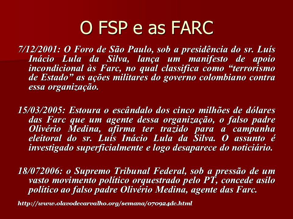 O FSP e as FARC 7/12/2001: O Foro de São Paulo, sob a presidência do sr. Luís Inácio Lula da Silva, lança um manifesto de apoio incondicional às Farc,