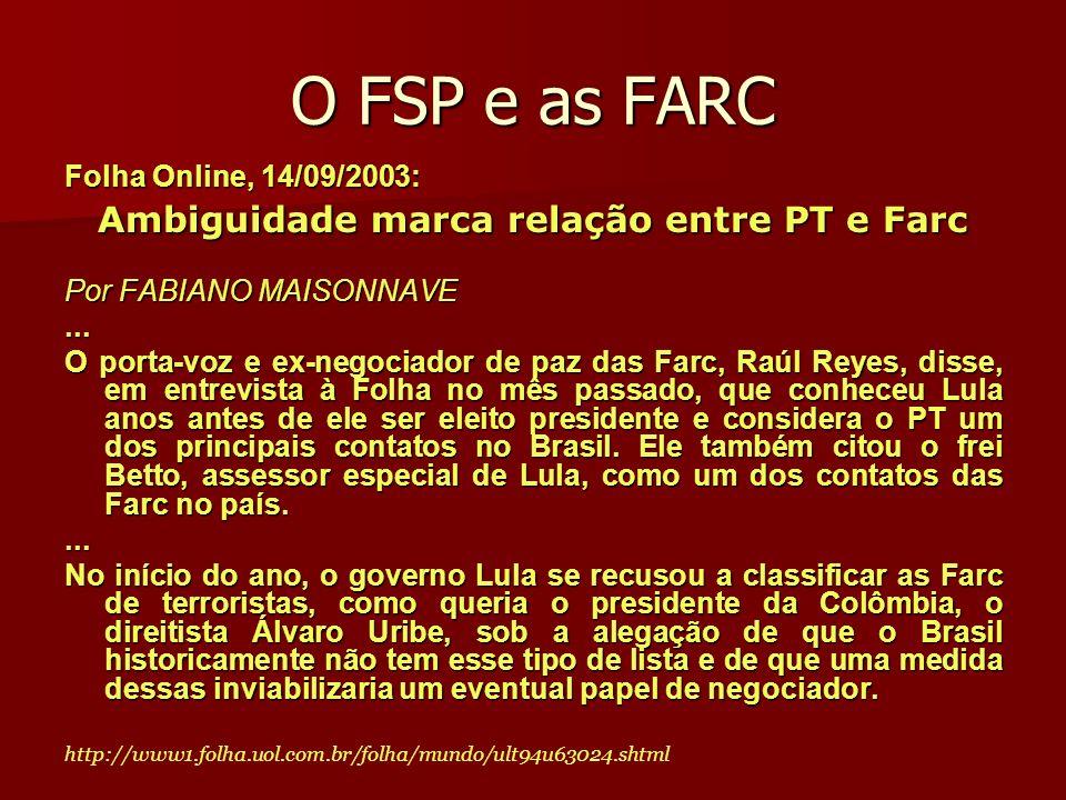O FSP e as FARC Folha Online, 14/09/2003: Ambiguidade marca relação entre PT e Farc Por FABIANO MAISONNAVE... O porta-voz e ex-negociador de paz das F