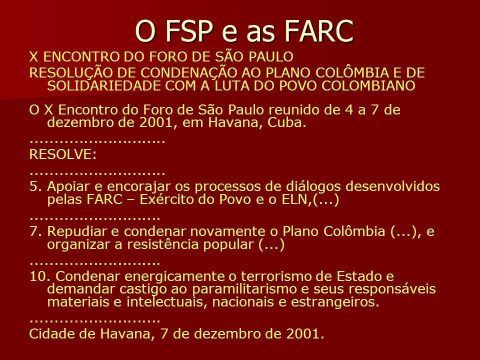 O FSP e as FARC X ENCONTRO DO FORO DE SÃO PAULO RESOLUÇÃO DE CONDENAÇÃO AO PLANO COLÔMBIA E DE SOLIDARIEDADE COM A LUTA DO POVO COLOMBIANO O X Encontr