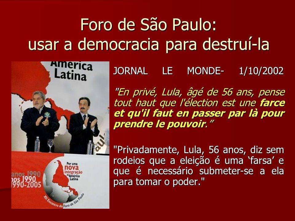 Foro de São Paulo: usar a democracia para destruí-la JORNAL LE MONDE- 1/10/2002