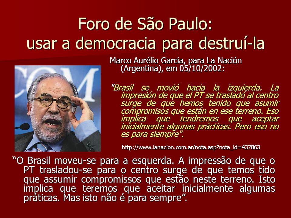 Foro de São Paulo: usar a democracia para destruí-la Marco Aurélio Garcia, para La Nación (Argentina), em 05/10/2002: