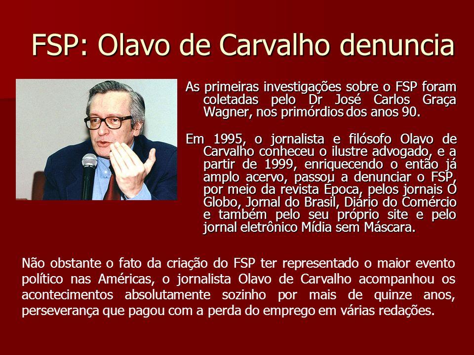 FSP: Olavo de Carvalho denuncia As primeiras investigações sobre o FSP foram coletadas pelo Dr José Carlos Graça Wagner, nos primórdios dos anos 90. E