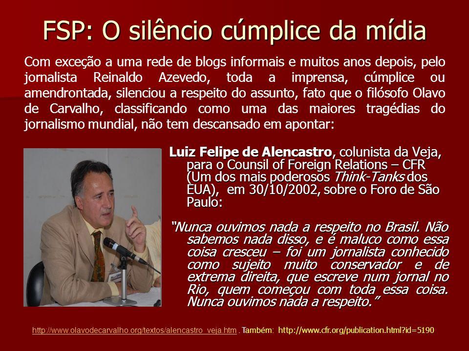 FSP: O silêncio cúmplice da mídia Luiz Felipe de Alencastro, colunista da Veja, para o Counsil of Foreign Relations – CFR (Um dos mais poderosos Think