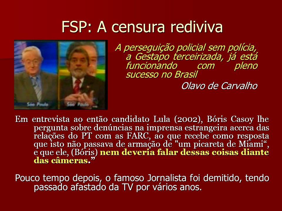 FSP: A censura rediviva A perseguição policial sem polícia, a Gestapo terceirizada, já está funcionando com pleno sucesso no Brasil Olavo de Carvalho
