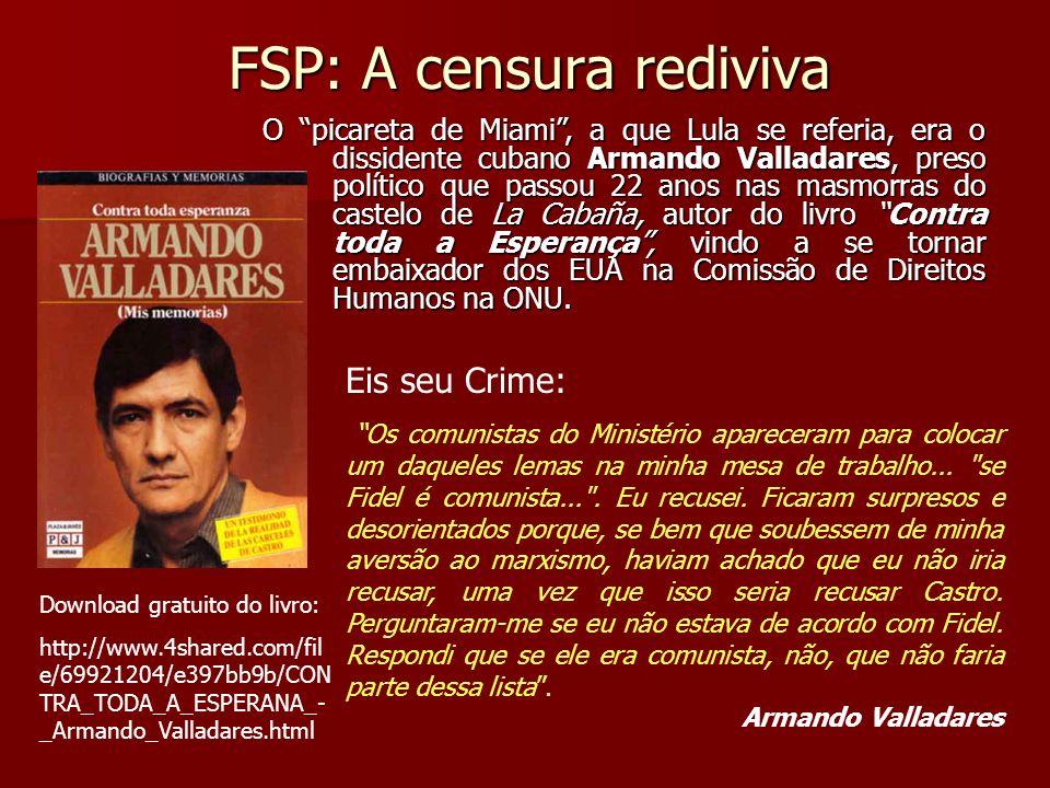 FSP: A censura rediviva O picareta de Miami, a que Lula se referia, era o dissidente cubano Armando Valladares, preso político que passou 22 anos nas