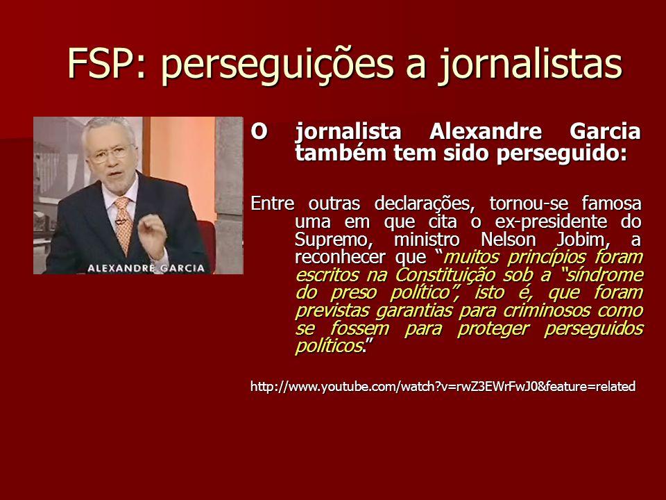 FSP: perseguições a jornalistas O jornalista Alexandre Garcia também tem sido perseguido: Entre outras declarações, tornou-se famosa uma em que cita o