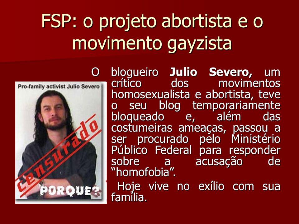 FSP: o projeto abortista e o movimento gayzista O blogueiro Julio Severo, um crítico dos movimentos homosexualista e abortista, teve o seu blog tempor