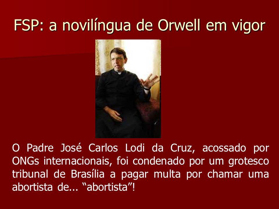 FSP: a novilíngua de Orwell em vigor O Padre José Carlos Lodi da Cruz, acossado por ONGs internacionais, foi condenado por um grotesco tribunal de Bra