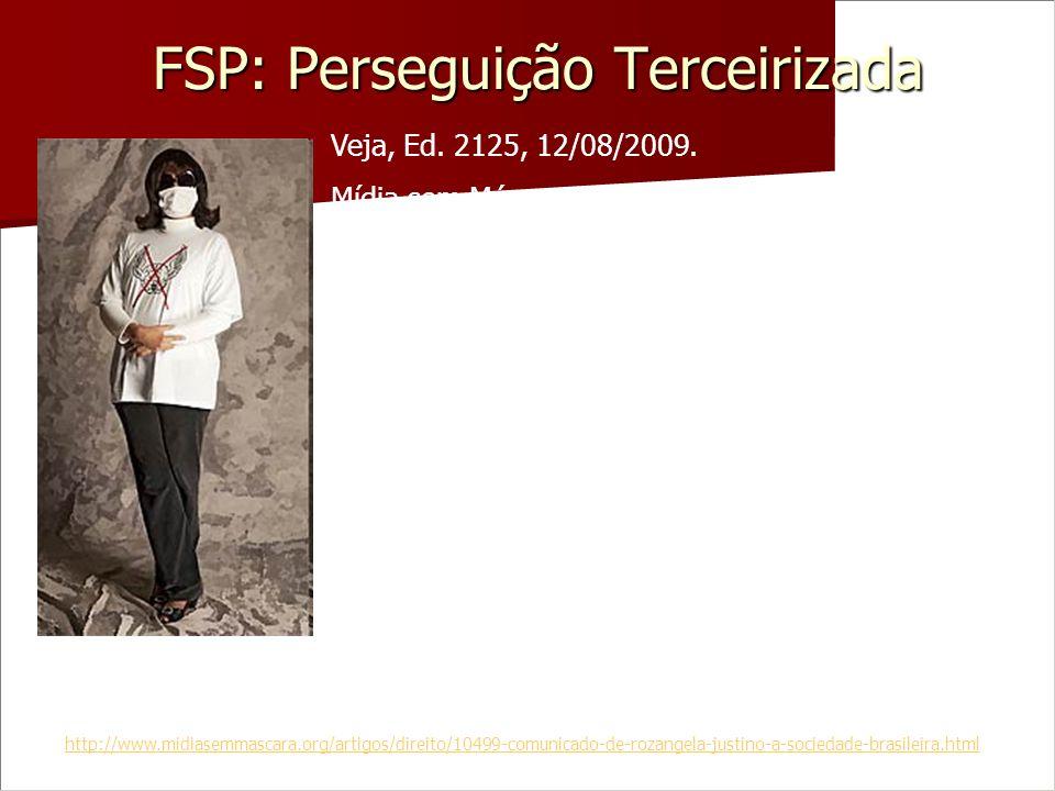 FSP: Perseguição Terceirizada Veja, Ed. 2125, 12/08/2009. Mídia sem Máscara, 17/11/2009 Rosângela A. Justino – psicóloga Proibida pelo Conselho Federa