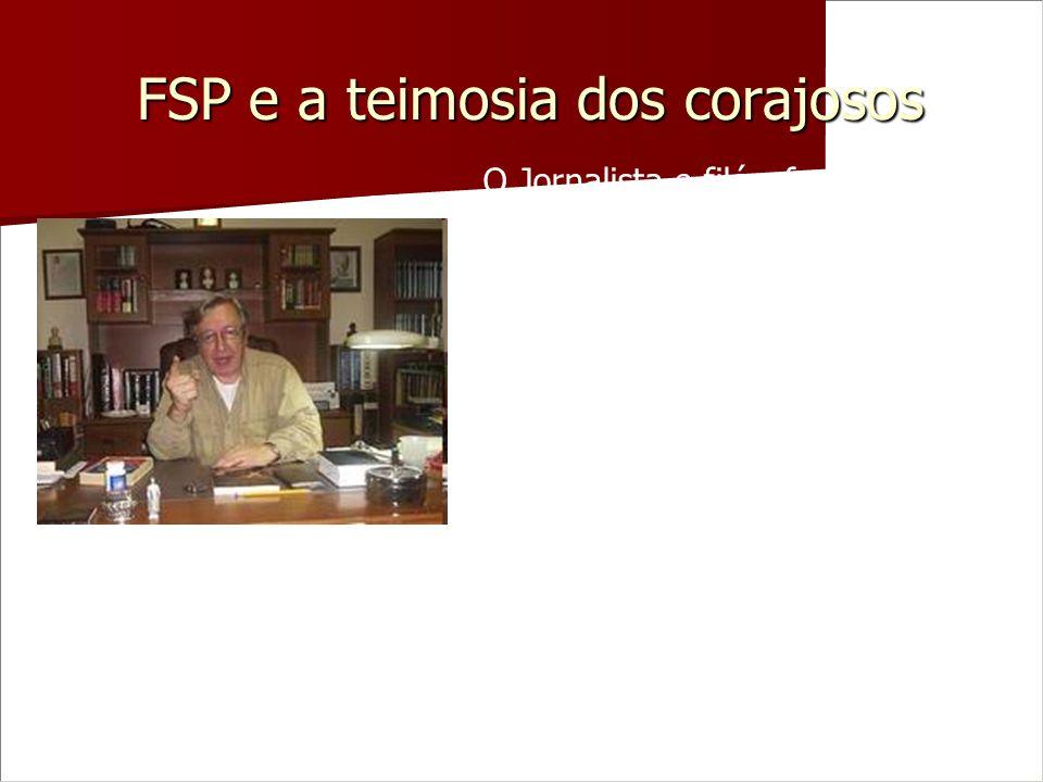 FSP e a teimosia dos corajosos O Jornalista e filósofo Olavo de Carvalho, por ter sido o pioneiro, e o mais contundente e persistente denunciante do F