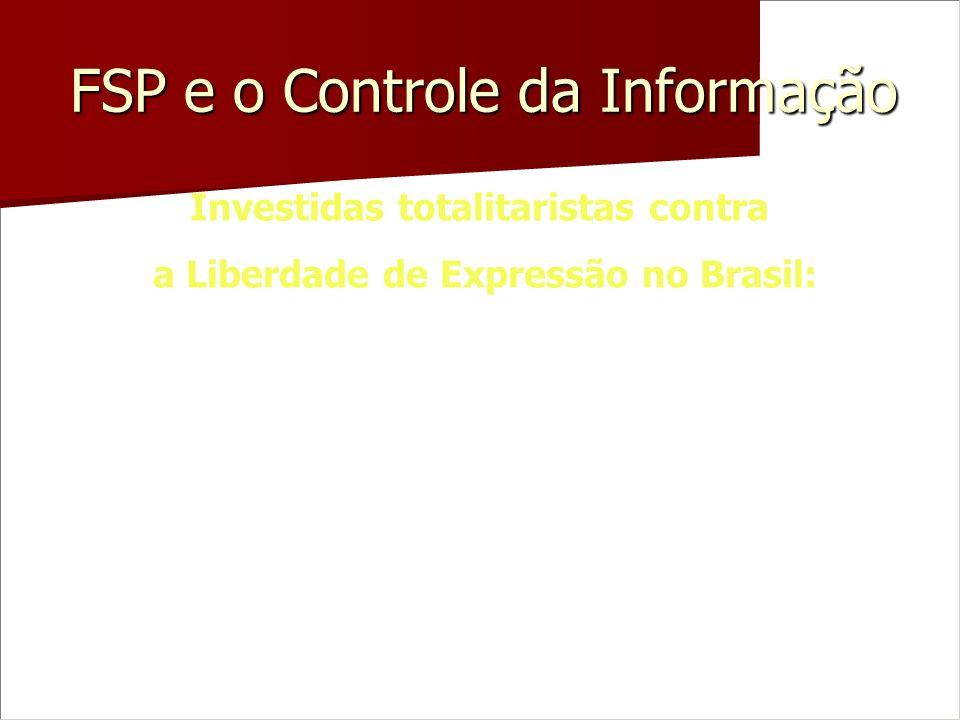 FSP e o Controle da Informação Investidas totalitaristas contra a Liberdade de Expressão no Brasil: 1.Tentativa de criação do Conselho Federal de Jorn