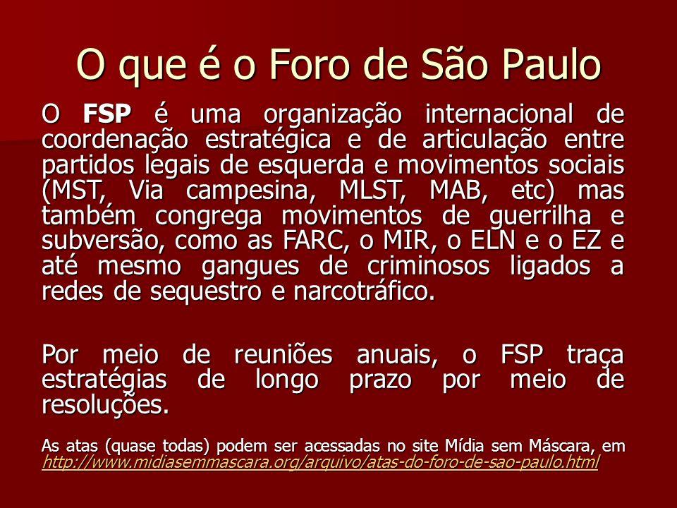 O que é o Foro de São Paulo O FSP é uma organização internacional de coordenação estratégica e de articulação entre partidos legais de esquerda e movi