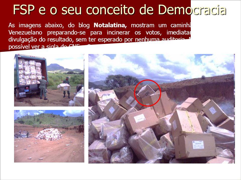FSP e o seu conceito de Democracia As imagens abaixo, do blog Notalatina, mostram um caminhão do Exército Venezuelano preparando-se para incinerar os