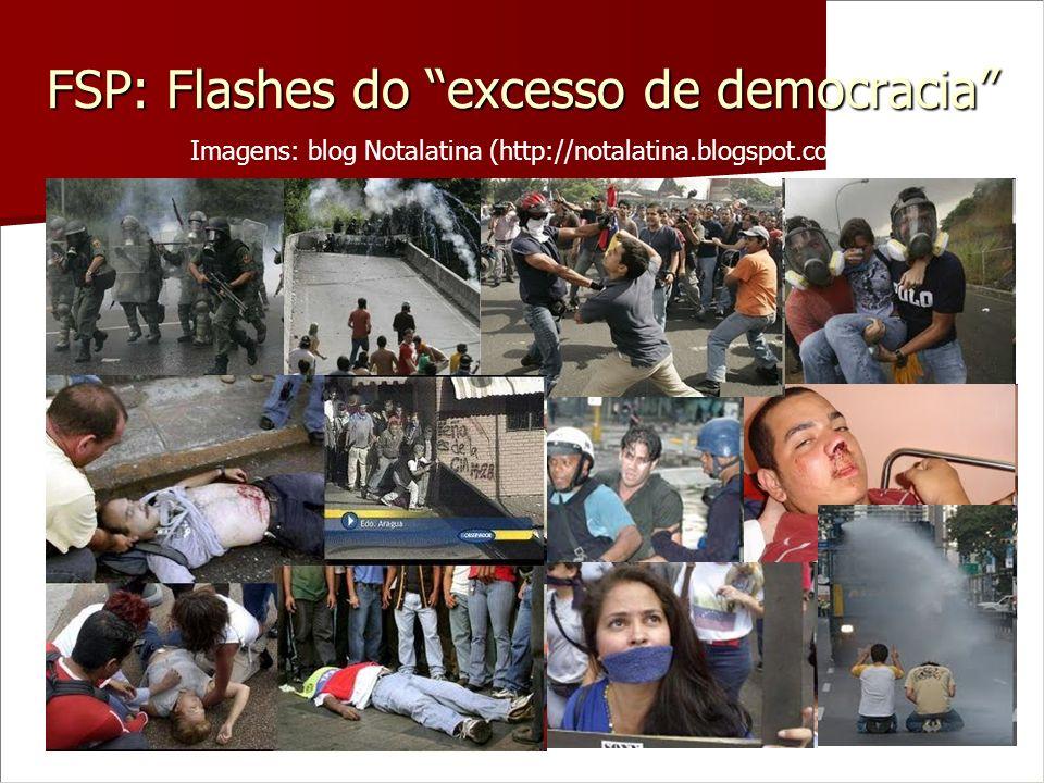 FSP: Flashes do excesso de democracia Imagens: blog Notalatina (http://notalatina.blogspot.com)