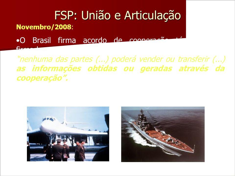 FSP: União e Articulação Novembro/2008: O Brasil firma acordo de cooperação técnico-militar firmado com a Rússia. Fica estabelecido neste acordo que n