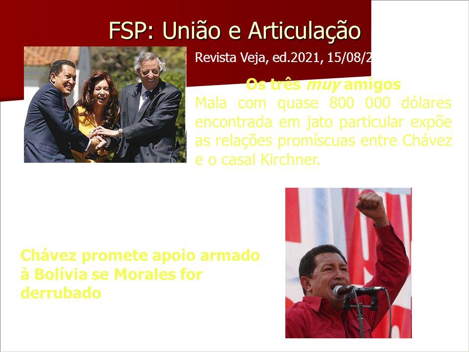 FSP: União e Articulação Revista Veja, ed.2021, 15/08/2007 Os três muy amigos Mala com quase 800 000 dólares encontrada em jato particular expõe as re