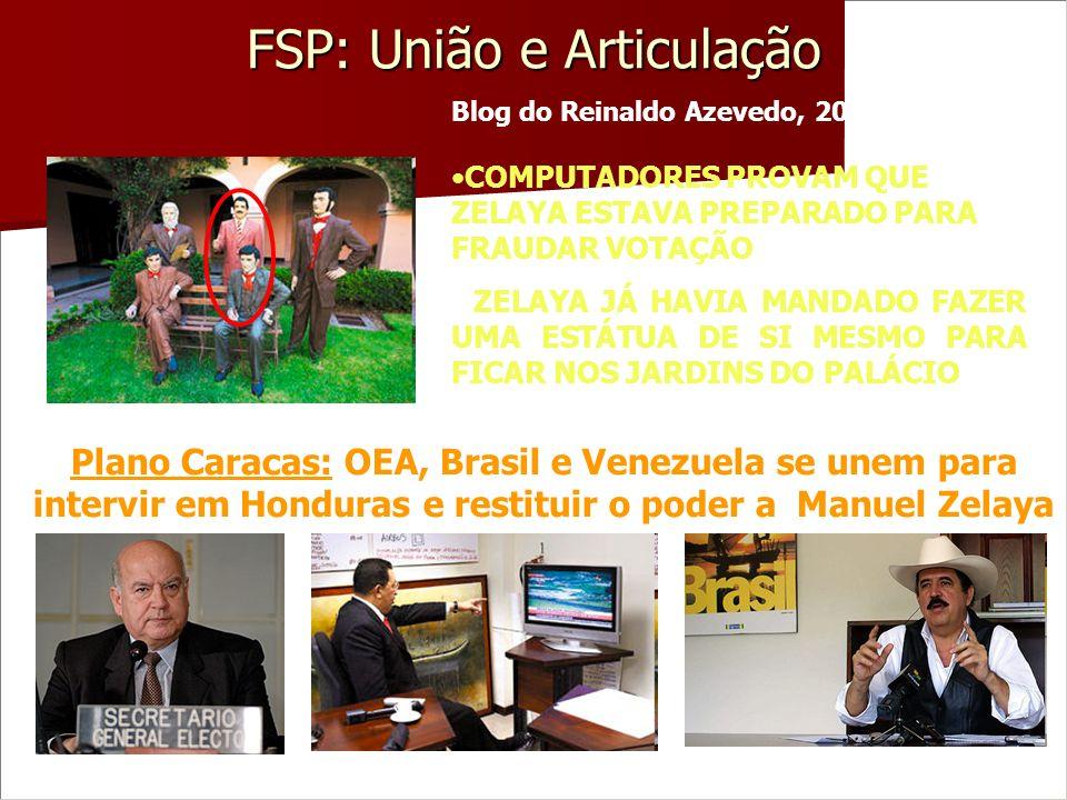 FSP: União e Articulação Blog do Reinaldo Azevedo, 20/07/2009 COMPUTADORES PROVAM QUE ZELAYA ESTAVA PREPARADO PARA FRAUDAR VOTAÇÃO ZELAYA JÁ HAVIA MAN