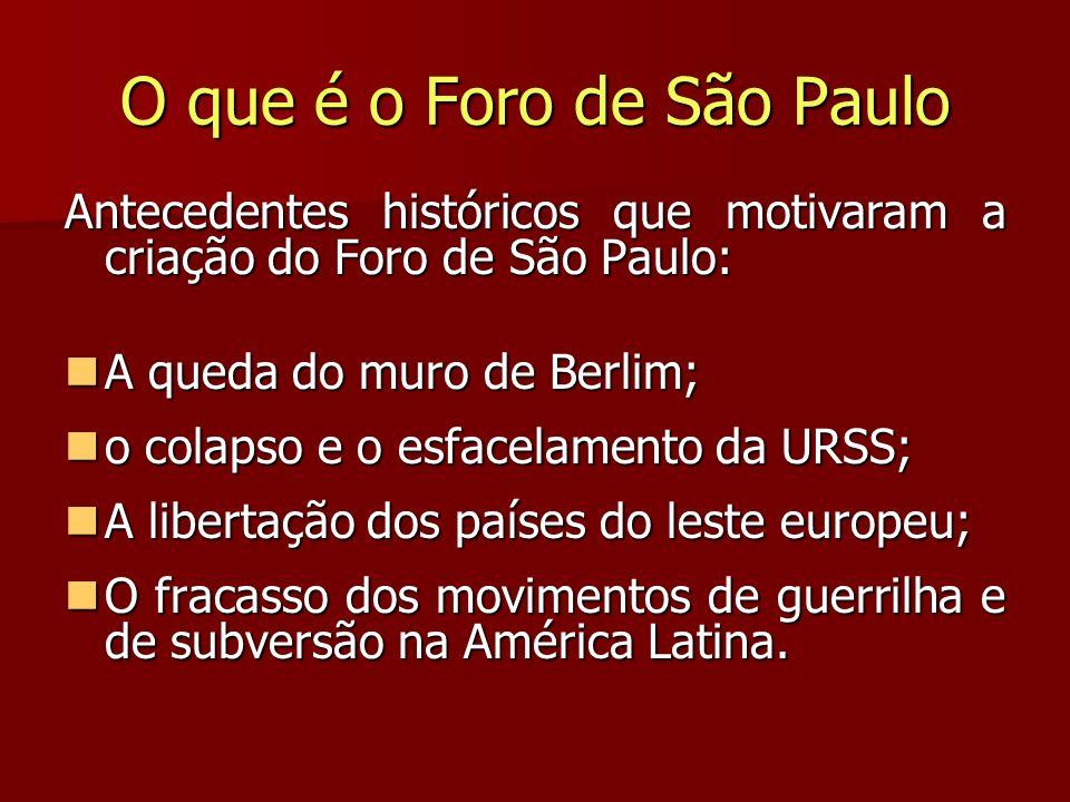 O que é o Foro de São Paulo Antecedentes históricos que motivaram a criação do Foro de São Paulo: A queda do muro de Berlim; A queda do muro de Berlim
