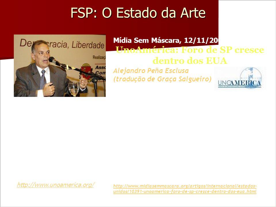 FSP: O Estado da Arte Mídia Sem Máscara, 12/11/2009 UnoAmérica: Foro de SP cresce dentro dos EUA Alejandro Peña Esclusa (tradução de Graça Salgueiro)
