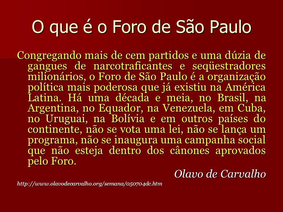 O que é o Foro de São Paulo Congregando mais de cem partidos e uma dúzia de gangues de narcotraficantes e seqüestradores milionários, o Foro de São Pa