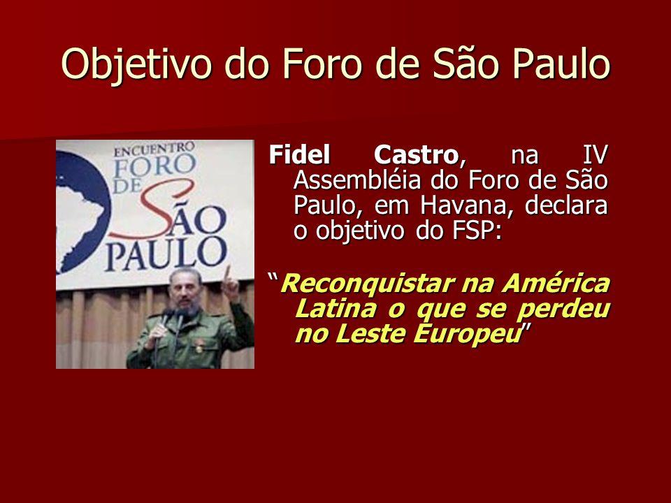 Objetivo do Foro de São Paulo Fidel Castro, na IV Assembléia do Foro de São Paulo, em Havana, declara o objetivo do FSP: Reconquistar na América Latin