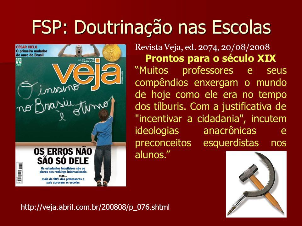 FSP: Doutrinação nas Escolas Revista Veja, ed. 2074, 20/08/2008 Prontos para o século XIX Muitos professores e seus compêndios enxergam o mundo de hoj