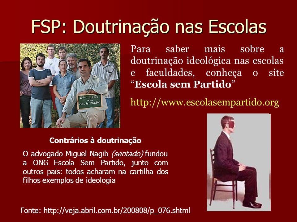 FSP: Doutrinação nas Escolas Para saber mais sobre a doutrinação ideológica nas escolas e faculdades, conheça o siteEscola sem Partido http://www.esco