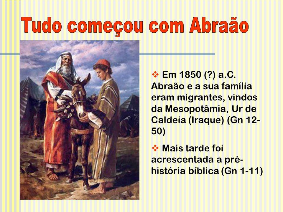 Em 1850 (?) a.C. Abraão e a sua família eram migrantes, vindos da Mesopotâmia, Ur de Caldeia (Iraque) (Gn 12- 50) Mais tarde foi acrescentada a pré- h