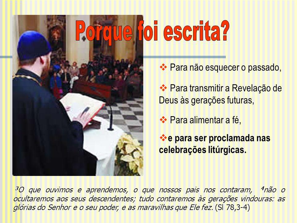 Para não esquecer o passado, Para transmitir a Revelação de Deus às gerações futuras, Para alimentar a fé, e para ser proclamada nas celebrações litúr