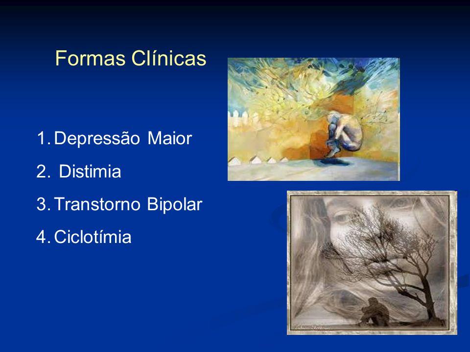 Formas Clínicas 1.Depressão Maior 2. Distimia 3.Transtorno Bipolar 4.Ciclotímia
