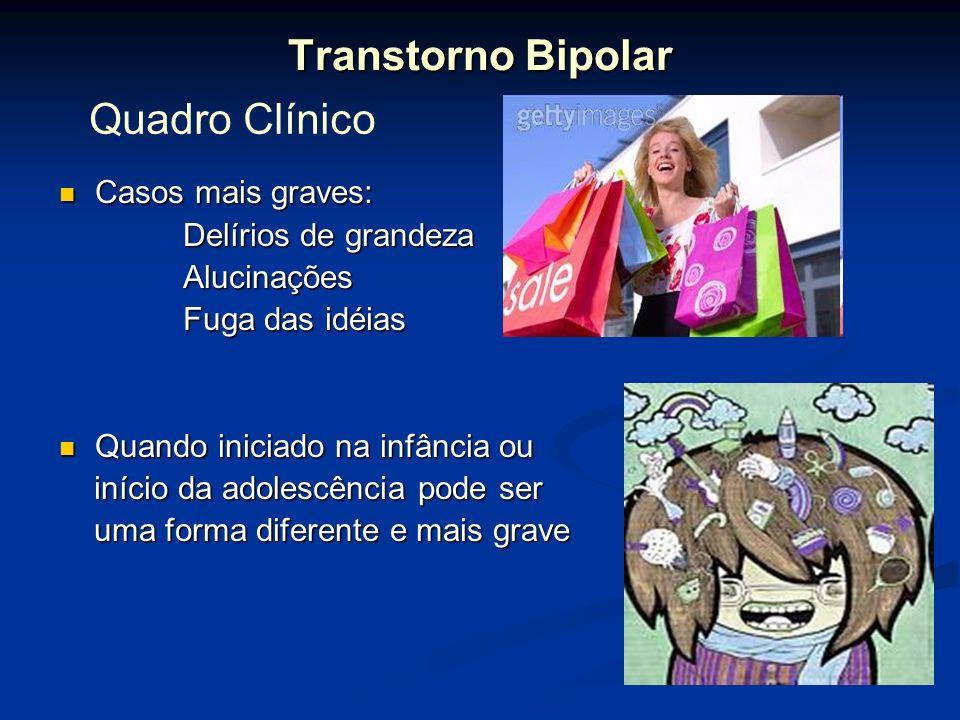 Transtorno Bipolar Casos mais graves: Casos mais graves: Delírios de grandeza Delírios de grandeza Alucinações Alucinações Fuga das idéias Fuga das id