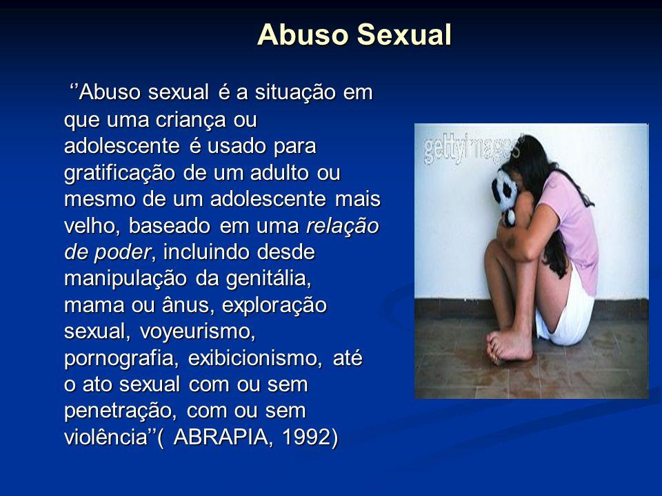 Abuso Sexual Abuso sexual é a situação em que uma criança ou adolescente é usado para gratificação de um adulto ou mesmo de um adolescente mais velho,