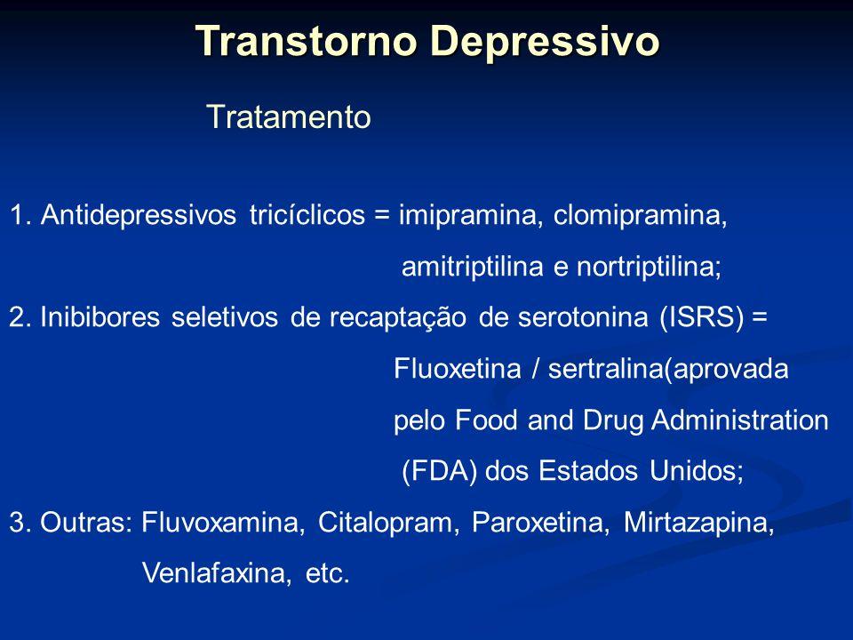 Transtorno Depressivo Tratamento 1.Antidepressivos tricíclicos = imipramina, clomipramina, amitriptilina e nortriptilina; 2. Inibibores seletivos de r