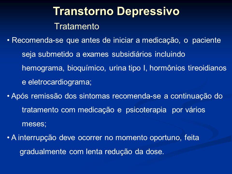 Transtorno Depressivo Tratamento Recomenda-se que antes de iniciar a medicação, o paciente seja submetido a exames subsidiários incluindo hemograma, b