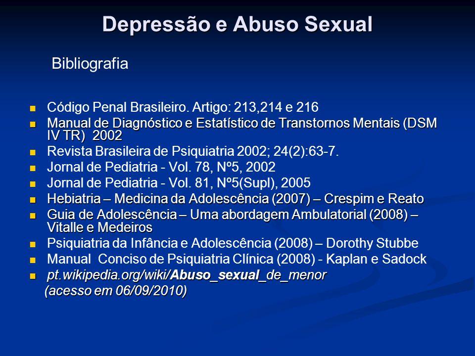 Depressão e Abuso Sexual Código Penal Brasileiro. Artigo: 213,214 e 216 Manual de Diagnóstico e Estatístico de Transtornos Mentais (DSM IV TR) 2002 Ma