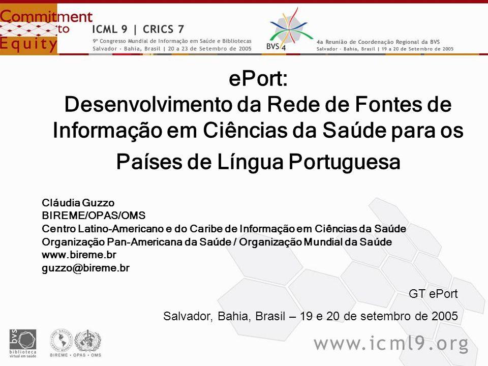 GT ePort Salvador, Bahia, Brasil – 19 e 20 de setembro de 2005 ePort: Desenvolvimento da Rede de Fontes de Informação em Ciências da Saúde para os Paí