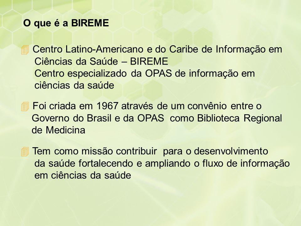 O que é a BIREME 4 Centro Latino-Americano e do Caribe de Informação em Ciências da Saúde – BIREME Centro especializado da OPAS de informação em ciênc