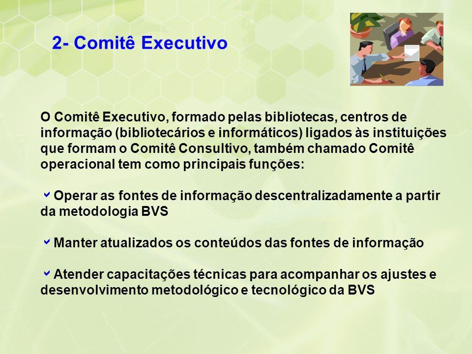 2- Comitê Executivo O Comitê Executivo, formado pelas bibliotecas, centros de informação (bibliotecários e informáticos) ligados às instituições que f