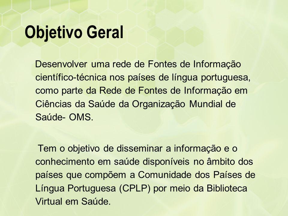 Objetivo Geral Desenvolver uma rede de Fontes de Informação científico-técnica nos países de língua portuguesa, como parte da Rede de Fontes de Inform