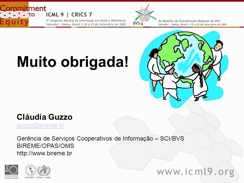 Muito obrigada! Cláudia Guzzo guzzo@bireme.br Gerência de Serviços Cooperativos de Informação – SCI/BVS BIREME/OPAS/OMS http://www.bireme.br