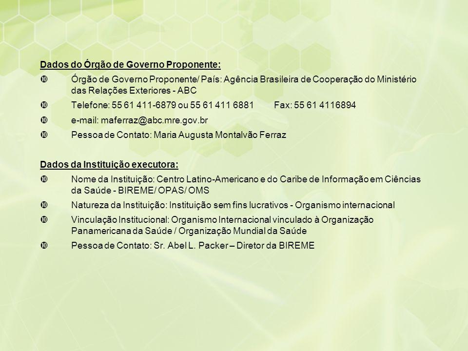 Dados do Órgão de Governo Proponente: •Órgão de Governo Proponente/ País: Agência Brasileira de Cooperação do Ministério das Relações Exteriores - ABC