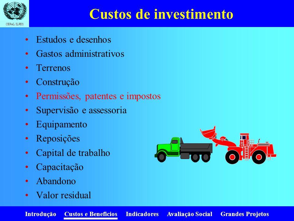 Introdução Custos e Beneficios Indicadores Avaliação Social Grandes Projetos CEPAL/ILPES Tipos de custos Investimento Operação Manutenção