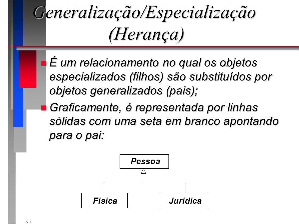 97 Generalização/Especialização (Herança) n É um relacionamento no qual os objetos especializados (filhos) são substituídos por objetos generalizados