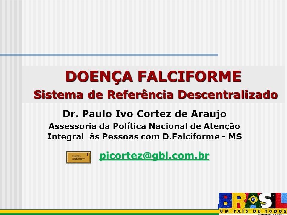DOENÇA FALCIFORME Sistema de Referência Descentralizado Sistema de Referência Descentralizado Dr. Paulo Ivo Cortez de Araujo Assessoria da Política Na