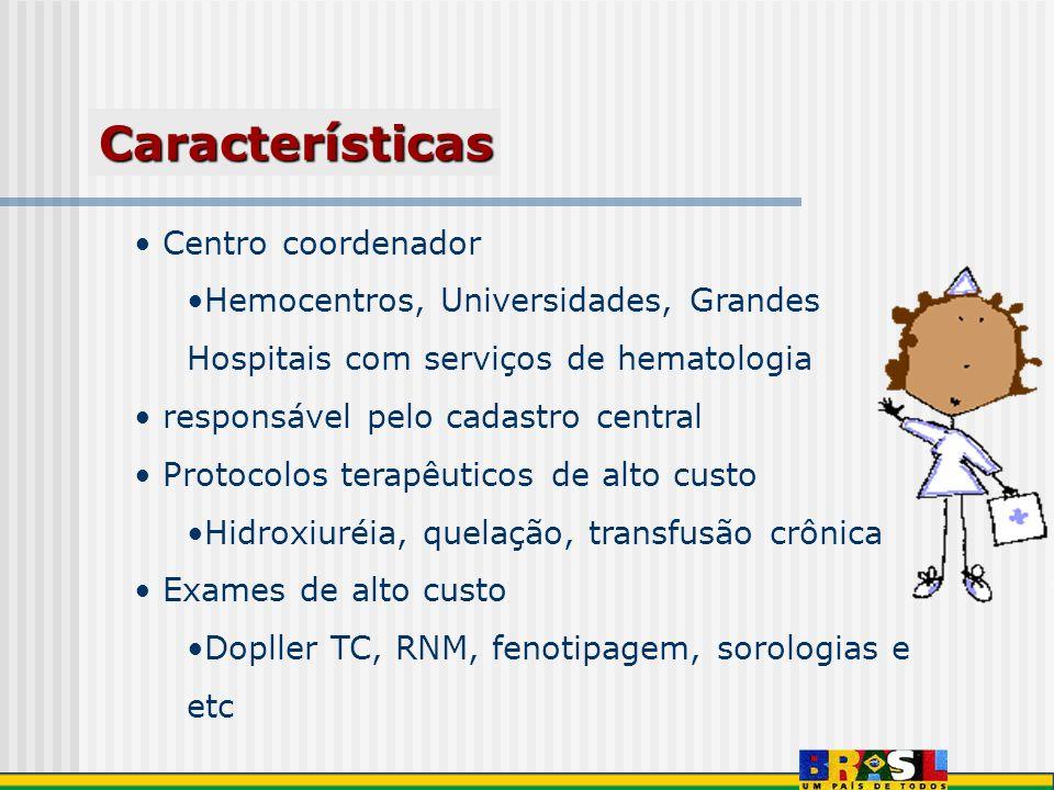 Centro coordenador Hemocentros, Universidades, Grandes Hospitais com serviços de hematologia responsável pelo cadastro central Protocolos terapêuticos